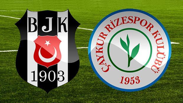 Beşiktaş Ç. Rizespor maçı saat kaçta hangi kanalda?İlk 11'ler geldi mi?