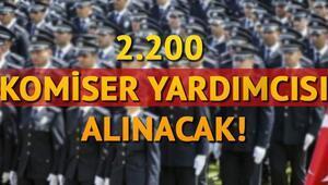 Polis alımı için süreç başlıyor 2200 Komiser Yardımcısı başvurusu ne zaman