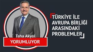 Avrupa Birliği ile Türkiye arasındaki sorunlar - Taha AKYOL yorumluyor