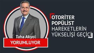 Otoriter popülist hareketlerin yükselişi geçici-Taha Akyol