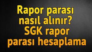 Rapor parası nasıl alınır | SGK rapor parası hesaplama