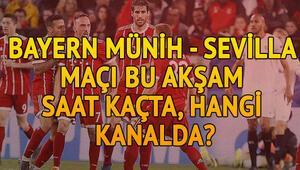 Bayern Münih Sevilla Şampiyonlar Ligi maçı bu akşam saat kaçta hangi kanalda canlı olarak yayınlanacak
