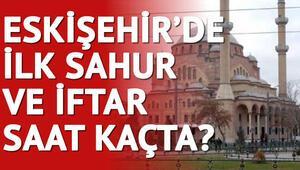 Eskişehir'de ilk sahur saat kaçta 2018 imsakiye listesi