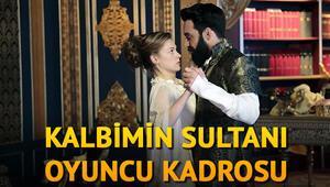 Kalbimin Sultanı oyuncuları ile dikkat çekti İşte Kalbimin Sultanı oyuncu kadrosu