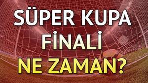 Süper Kupa finali ne zaman yapılacak Galatasaray Akhisarspor maçı ne zaman