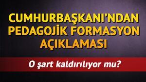 Pedagojik formasyon şartı kalktı mı Cumhurbaşkanı Erdoğan açıkladı