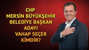 CHP Mersin Büyükşehir Belediye Başkan adayı Vahap Seçer kimdir