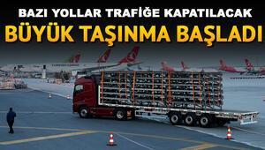 Atatürk Havalimanında büyük taşınma | İstanbulda hangi yollar trafiğe kapatıldı
