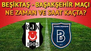 Beşiktaş - Başakşehir maçı ne zaman ve saat kaçta