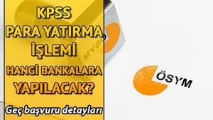 KPSS başvuru ücreti hangi bankaya yatırılıyor Geç başvuru ne zaman