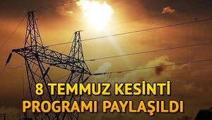 Elektrikler ne zaman gelecek 8 Temmuz elektrik kesintisi programı