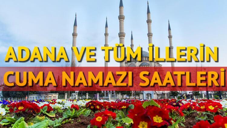 Adana Cuma namazı saati! Tüm iller ve Adana'da Cuma kaçta?