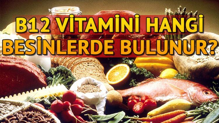 B12 vitamini eksikliği nasıl anlaşılır? B12 hangi besinlerde bulunur?
