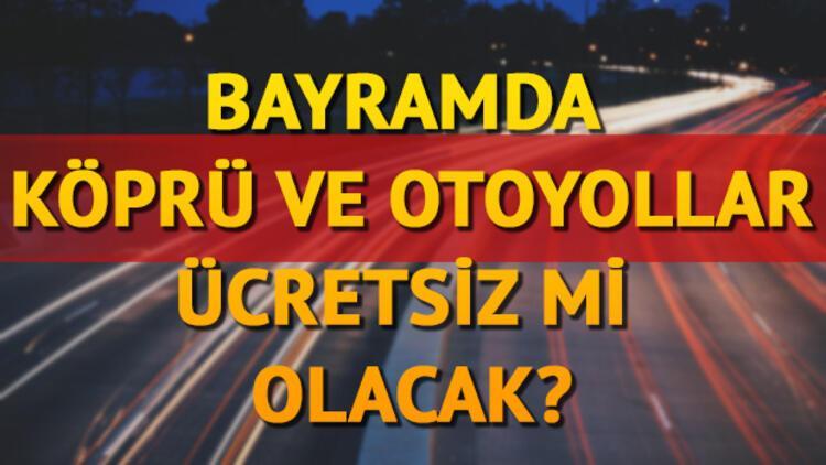 Kurban Bayramı'nda köprü ve otoyollar ücretsiz mi? Hangi yollar ücretsiz?