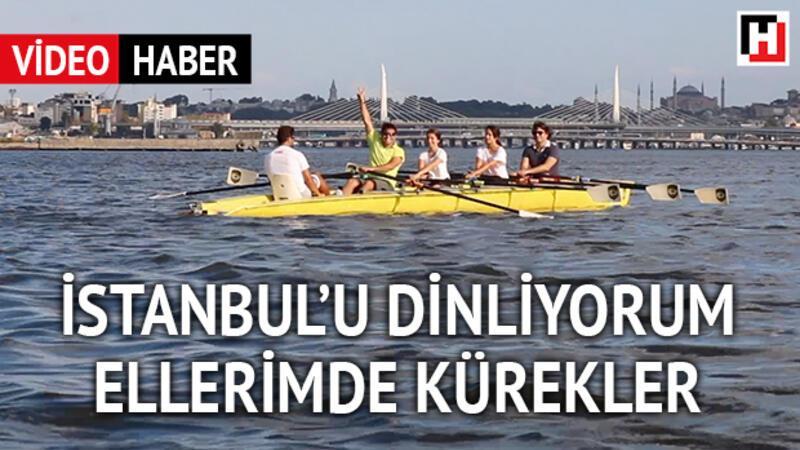 İstanbul'u dinliyorum, ellerimde kürekler...