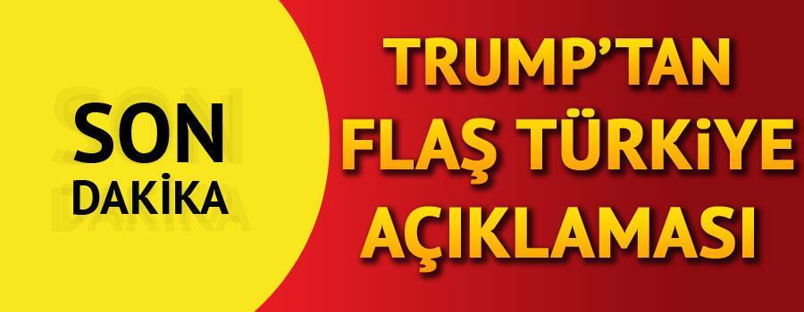 Son dakika Trumptan flaş Türkiye açıklaması
