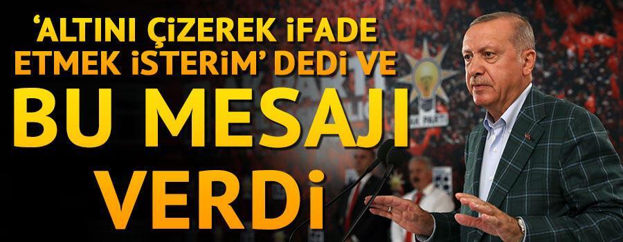 Cumhurbaşkanı Erdoğan Altını çizerek ifade etmek isterim dedi ve bu mesajı verdi